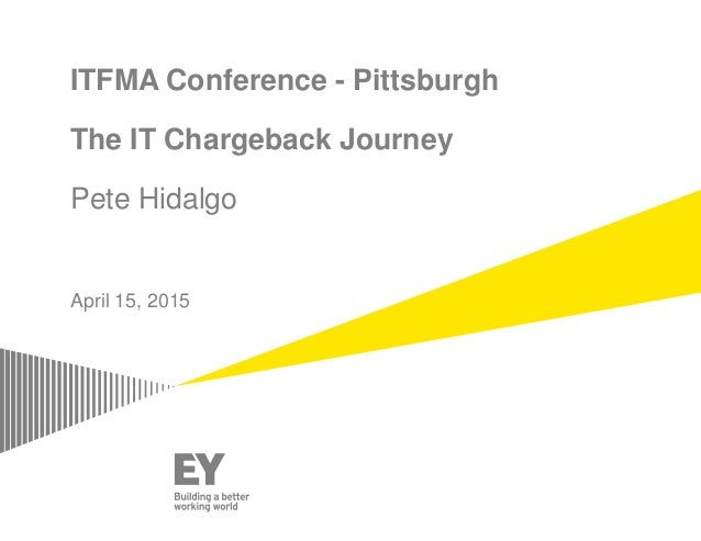 ITFMA Conference - Pittsburgh The IT Chargeback Journey Pete Hidalgo April 15, 2015