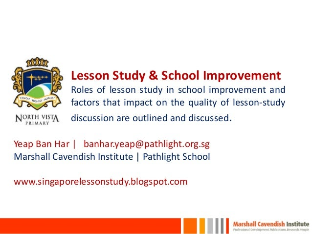 Lesson Study & School Improvement Roles of lesson study in school improvement and factors that impact on the quality of le...