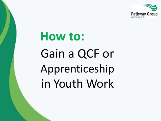 How to: Gain a QCF or Apprenticeship  in Youth Work