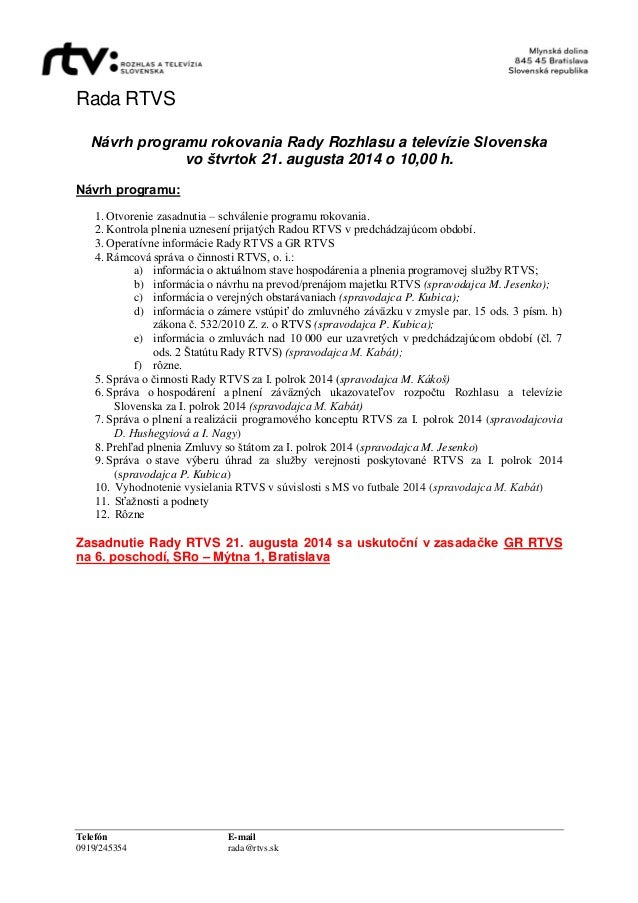 Rada RTVS Telefón E-mail 0919/245354 rada@rtvs.sk Návrh programu rokovania Rady Rozhlasu a televízie Slovenska vo štvrtok ...
