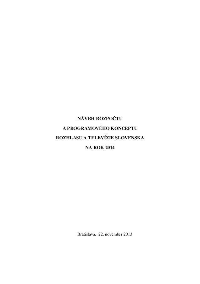 NÁVRH ROZPOČTU A PROGRAMOVÉHO KONCEPTU ROZHLASU A TELEVÍZIE SLOVENSKA NA ROK 2014  Bratislava, 22. november 2013
