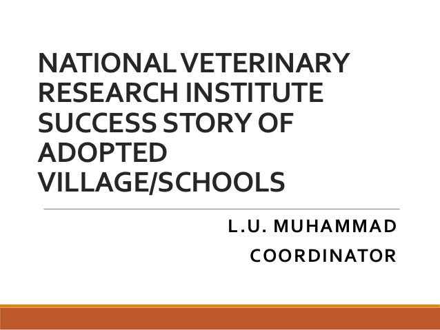 NATIONALVETERINARY RESEARCH INSTITUTE SUCCESS STORYOF ADOPTED VILLAGE/SCHOOLS L.U. MUHAMMAD COORDINATOR