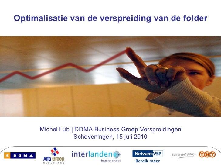 Optimalisatie van de verspreiding van de folder Michel Lub | DDMA Business Groep Verspreidingen Scheveningen, 15 juli 2010