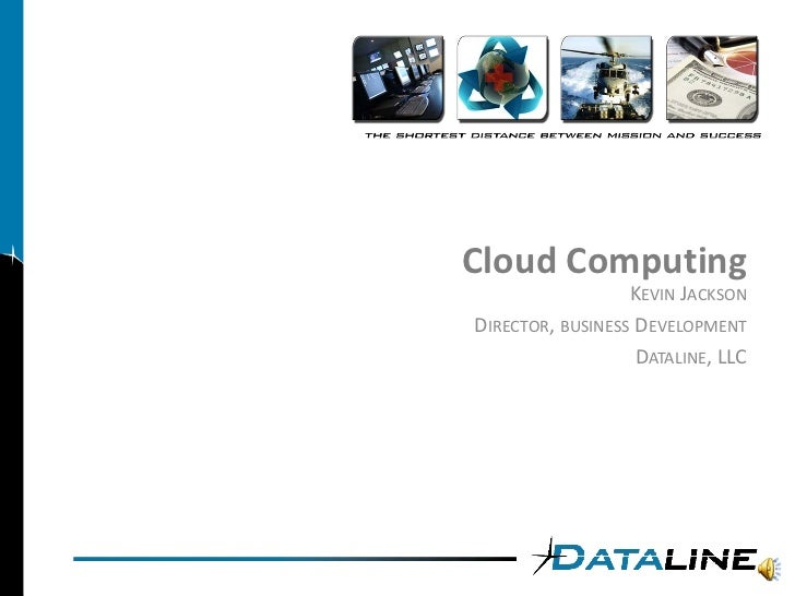 CloudComputing                   KEVIN JACKSON DIRECTOR,BUSINESS DEVELOPMENT                    DATALINE,LLC