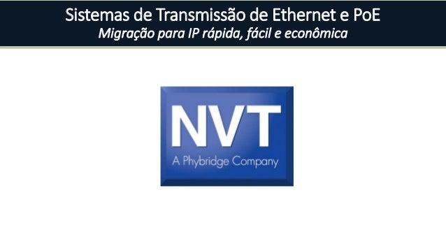 Sistemas de Transmissão de Ethernet e PoE Migração para IP rápida, fácil e econômica