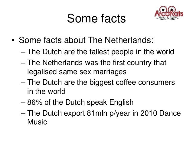 Some facts• Some facts about The Netherlands:– The Dutch are the tallest people in the world– The Netherlands was the firs...