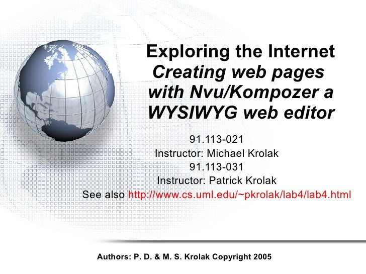 Exploring the Internet Creating web pages  with Nvu/Kompozer a WYSIWYG web editor 91.113-021 Instructor: Michael Krolak 91...