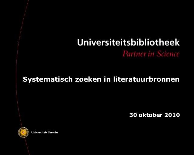 Systematisch zoeken in literatuurbronnen 30 oktober 2010