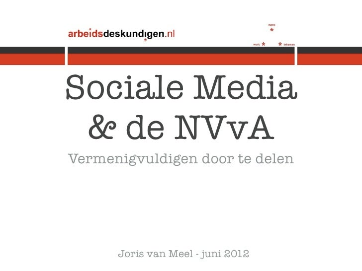 Sociale Media & de NVvAVermenigvuldigen door te delen      Joris van Meel - juni 2012