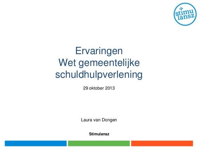Ervaringen Wet gemeentelijke schuldhulpverlening 29 oktober 2013  Laura van Dongen Stimulansz