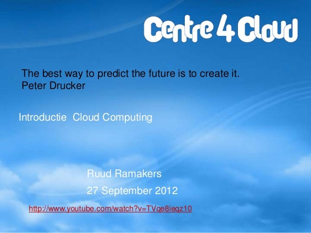 The best way to predict the future is to create it.Peter DruckerIntroductie Cloud Computing                Ruud Ramakers  ...