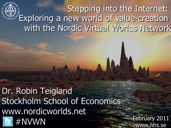 Stepping into the Internet:  Exploring a new world of value-creation  with the Nordic Virtual Worlds Network February 2011...