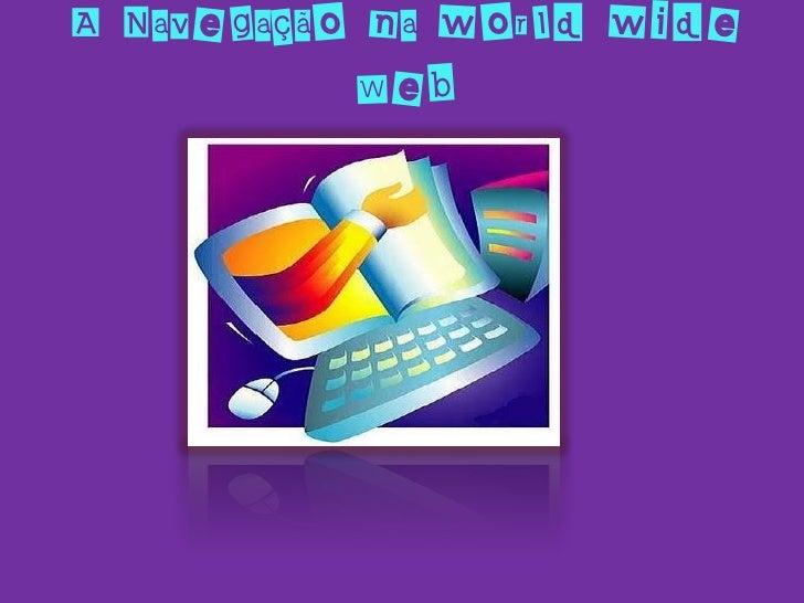 A Navegação na world wide            Web