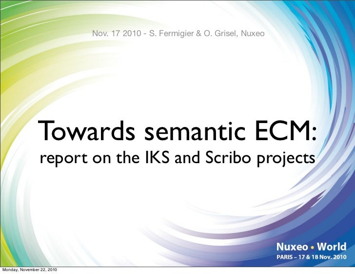 Nov. 17 2010 - S. Fermigier & O. Grisel, Nuxeo                     Towards semantic ECM:                 report on the IKS...