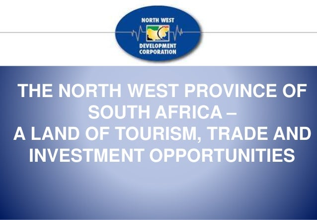 THE NORTH WEST PROVINCE OF SOUTH AFRICA – A LAND OF TOURISM, TRADE AND INVESTMENT OPPORTUNITIES