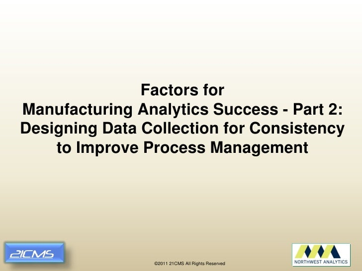 Factors forManufacturing Analytics Success - Part 2:Designing Data Collection for Consistency    to Improve Process Manage...