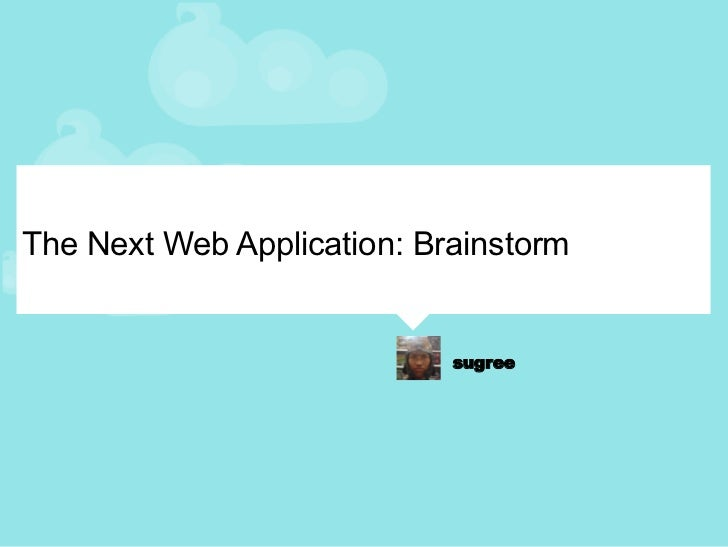 The Next Web Application: Brainstorm