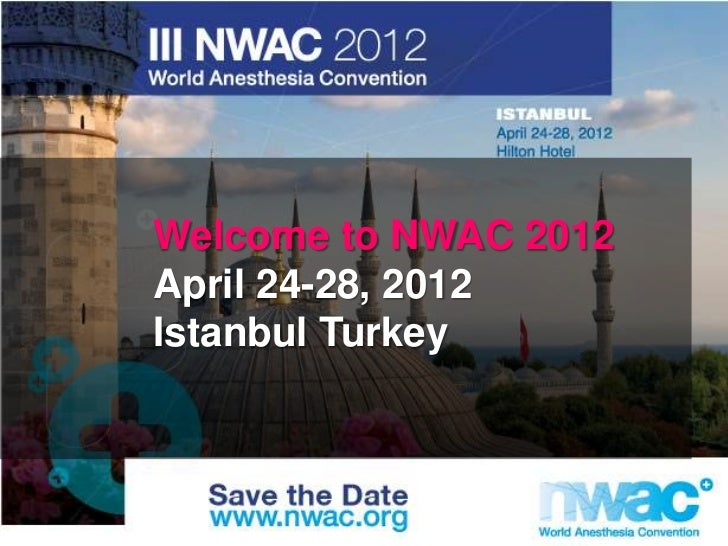 Welcome to NWAC 2012April 24-28, 2012Istanbul Turkey
