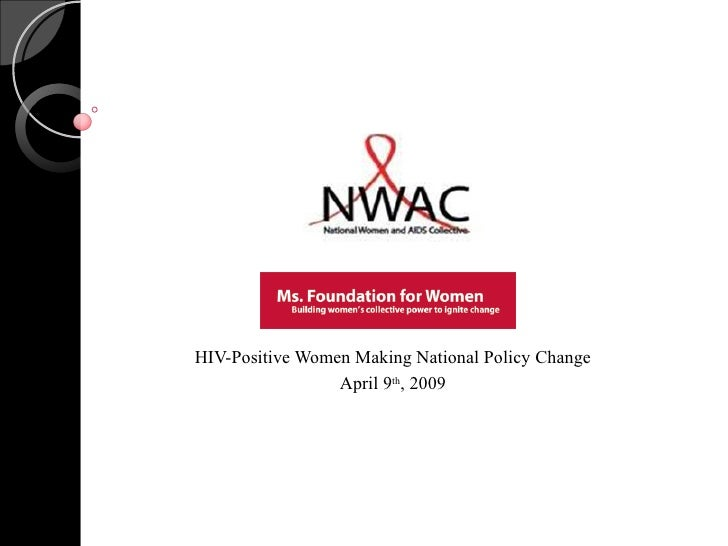 HIV-Positive Women Making National Policy Change April 9 th , 2009