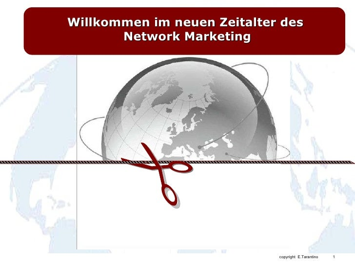Willkommen im neuen Zeitalter des        Network Marketing                                  copyright E.Tarantino   1