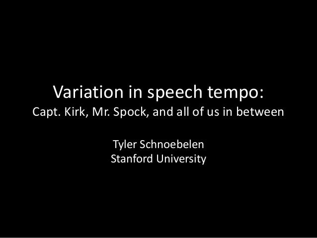 Variation in speech tempo: Capt. Kirk, Mr. Spock, and all of us in between Tyler Schnoebelen Stanford University