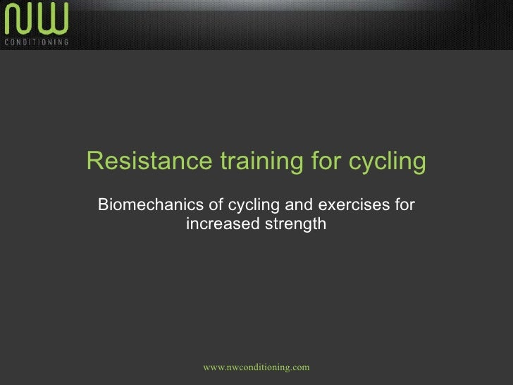 Resistance training for cycling Biomechanics of cycling and exercises for increased strength