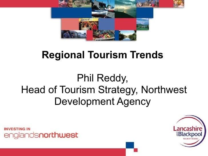 Regional Tourism Trends  Phil Reddy,  Head of Tourism Strategy, Northwest Development Agency