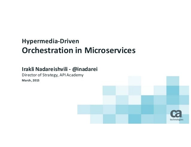 Hypermedia*Driven Orchestration4in4Microservices Irakli4Nadareishvili * @inadarei Director(of(Strategy,(API(Academy March,...