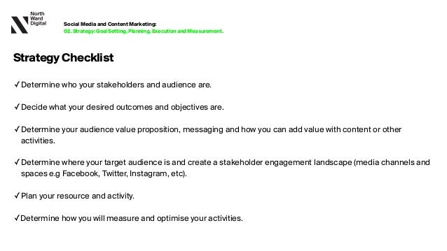 StrategyChecklist ✓Determine who your stakeholders and audience are. ✓Decide what your desired outcomes and objectives are....