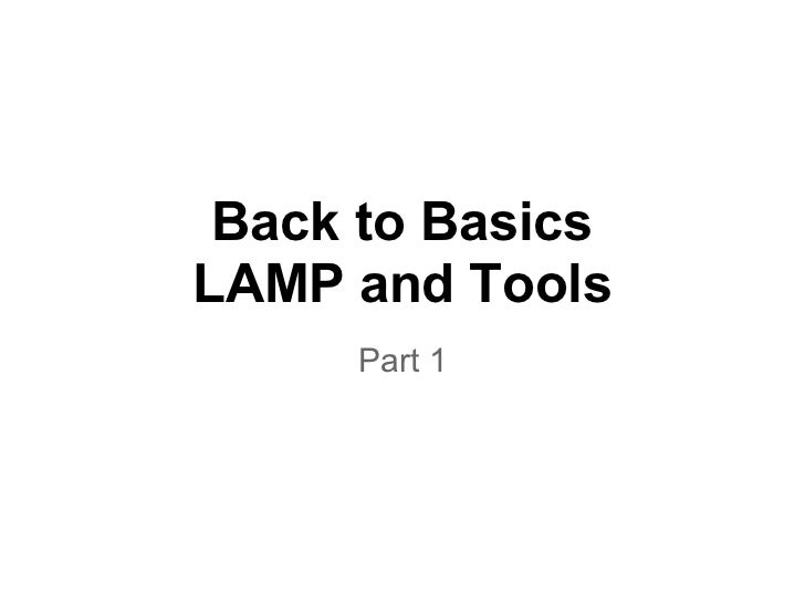 Back to BasicsLAMP and Tools     Part 1