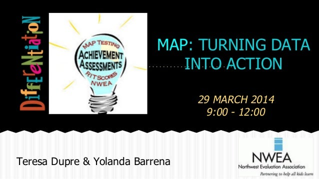 MAP: TURNING DATA INTO ACTION 29 MARCH 2014 9:00 - 12:00 Teresa Dupre & Yolanda Barrena