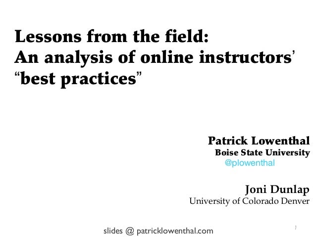 """Lessons from the field:An analysis of online instructors'""""best practices""""                                     Patrick Lowe..."""