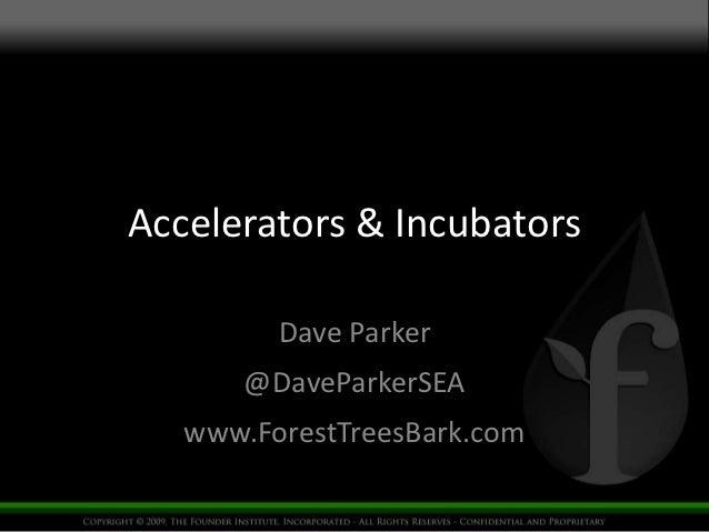 Accelerators & Incubators         Dave Parker       @DaveParkerSEA   www.ForestTreesBark.com