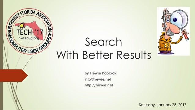 Search With Better Results by Hewie Poplock info@hewie.net http://hewie.net Saturday, January 28, 2017