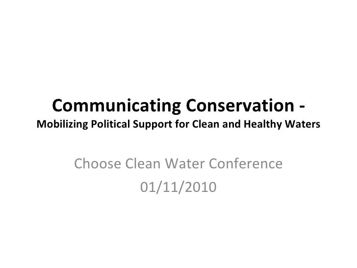 Communicating Conservation -  Mobilizing Political Support for Clean and Healthy Waters Choose Clean Water Conference 01/1...