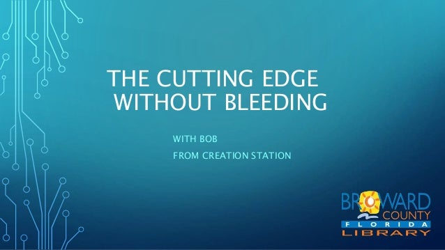 THE CUTTING EDGE WITHOUT BLEEDING WITH BOB FROM CREATION STATION