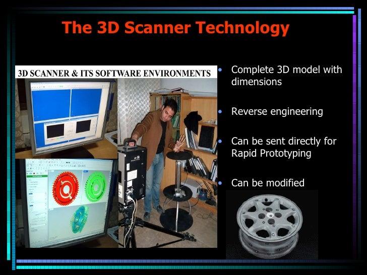 The 3D Scanner Technology <ul><li>Complete 3D model with dimensions </li></ul><ul><li>Reverse engineering </li></ul><ul><l...