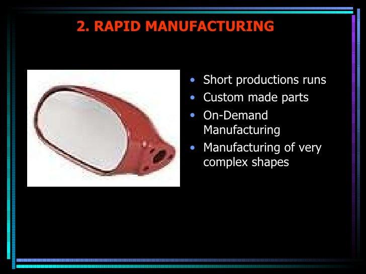2. RAPID MANUFACTURING <ul><li>Short productions runs </li></ul><ul><li>Custom made parts </li></ul><ul><li>On-Demand Manu...