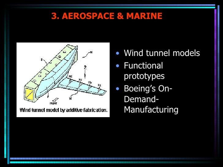 3. AEROSPACE & MARINE <ul><li>Wind tunnel models </li></ul><ul><li>Functional prototypes </li></ul><ul><li>Boeing's On-Dem...