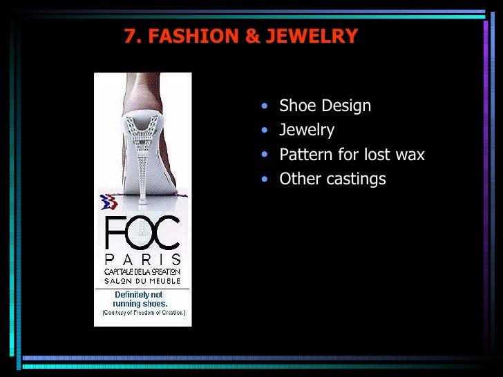 7. FASHION & JEWELRY <ul><li>Shoe Design </li></ul><ul><li>Jewelry </li></ul><ul><li>Pattern for lost wax </li></ul><ul><l...