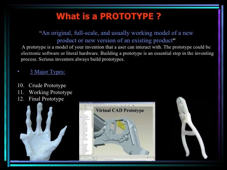 "What is a PROTOTYPE ? <ul><li>"" An original, full-scale, and usually working model of a new </li></ul><ul><li>product or n..."