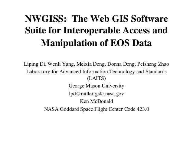 NWGISS: The Web GIS Software Suite for Interoperable Access and Manipulation of EOS Data Liping Di, Wenli Yang, Meixia Den...