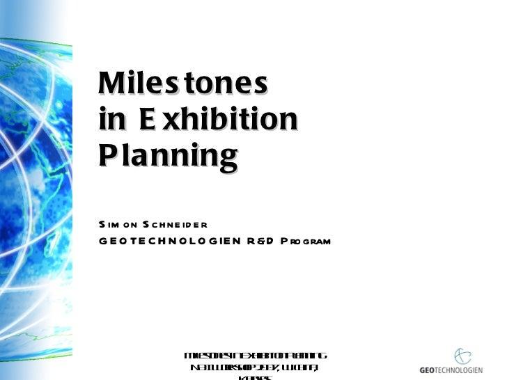 Milestones  in Exhibition Planning Simon Schneider GEOTECHNOLOGIEN R&D Program Milestones in Exhibition Planning NAI Works...