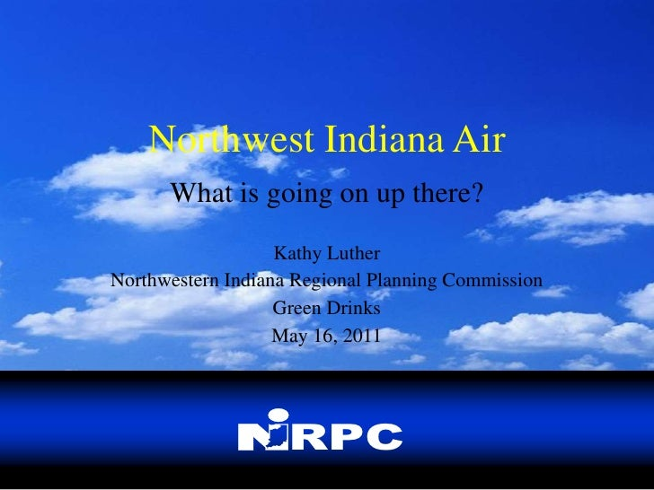 Northwest Indiana Air<br />What is going on up there?<br />Kathy Luther<br />Northwestern Indiana Regional Planning Commis...