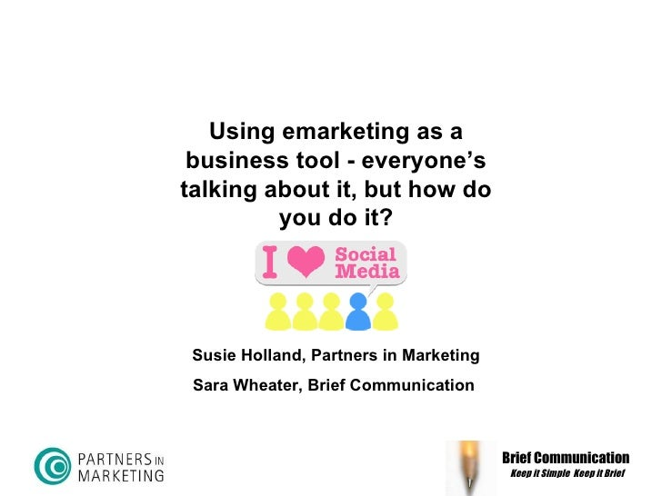 Brief Communication Keep it Simple  Keep it Brief   Using emarketing as a business tool - everyone's talking about it, but...
