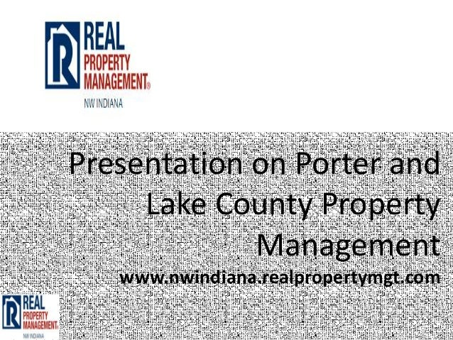 Presentation on Porter and     Lake County Property             Management   www.nwindiana.realpropertymgt.com