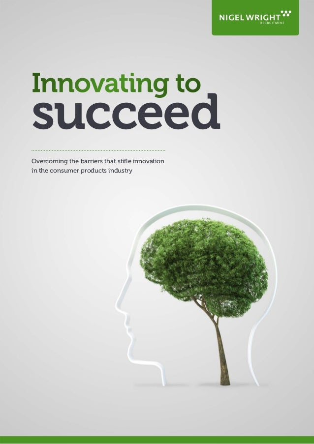 succeed Overcoming the barriers that stifle innovation in the consumer products industry