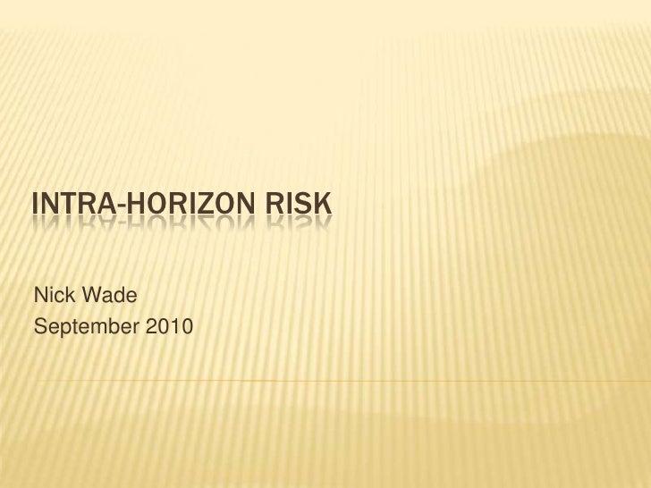 Intra-Horizon Risk<br />Nick Wade<br />September 2010<br />