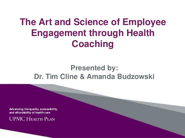Advancing the quality, accessibility, and affordability of health care The Art and Science of Employee Engagement through ...