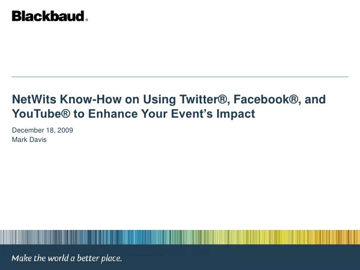 NetWits Know-How on Using Twitter®, Facebook®, and YouTube® to Enhance Your Event's Impact<br />December 18, 2009<br />Mar...